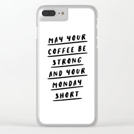 May Your Coffee Be Strong and Your Monday Short funny quirky kitchen or office decor wal art Clear iPhone Case