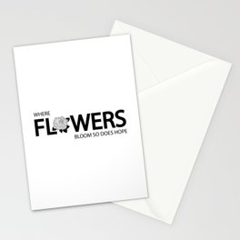 Where flowers bloom so does hope Stationery Cards