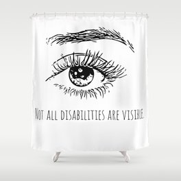 Not all disabilities are visible. Shower Curtain