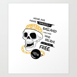 Goethe Quote - None are more hopelessly enslaved... Art Print