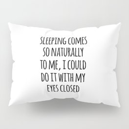 Sleeping Comes Naturally Funny Quote Pillow Sham