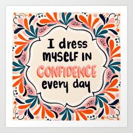 I dress myself in confidence everyday Art Print