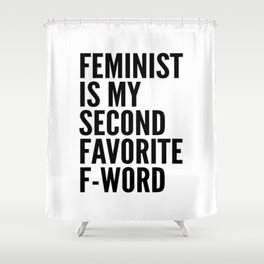 Feminist is My Second Favorite F-Word Shower Curtain