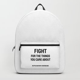 Fight for the things you Care about - Ruth Bader Ginsburg quote Backpack