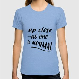 up close no one is normal T-shirt