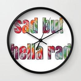 sad but hella rad Wall Clock