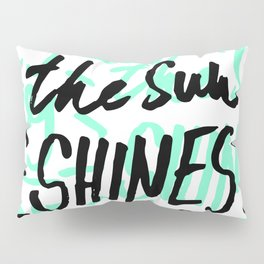 The sun shines equally for everyone Pillow Sham