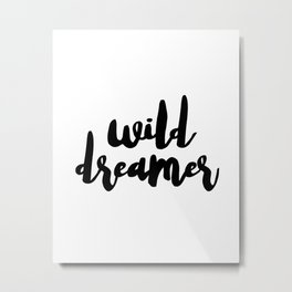 WALL DECOR PRINTS - Wild Dreamer, Art Printable, Inspirational Quote, Funny Art Metal Print