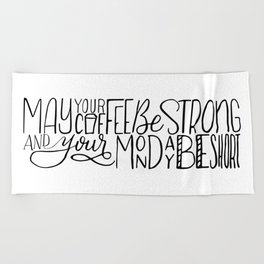 May Your Coffee Be Strong and Your Monday Be Short Beach Towel