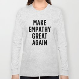 Make Empathy Great Again Long Sleeve T-shirt