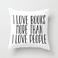 I Love Books More Than I love People Throw Pillow