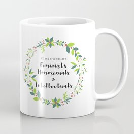Feminists, Homosexuals, and Intellectuals Coffee Mug