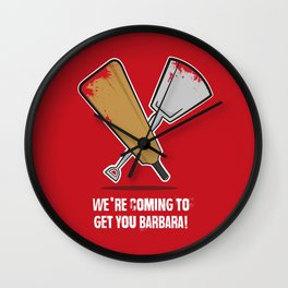 We're coming to get you Barbara! Wall Clock
