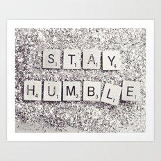 Stay Humble Art Print