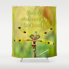 Dragonfly ~ Quote Leave Ordinary Behind ~ Ginkelmier Inspired Shower Curtain