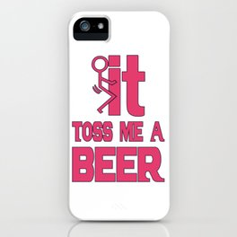 it toss me  - I love beer iPhone Case