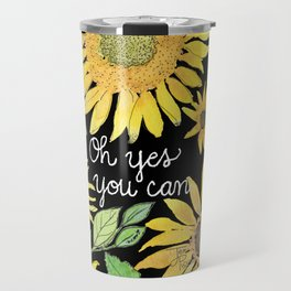 Oh Yes You Can Sunflower Painting Black Background Travel Mug
