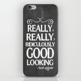 Really, really, ridiculously good looking (Zoolander). iPhone Skin