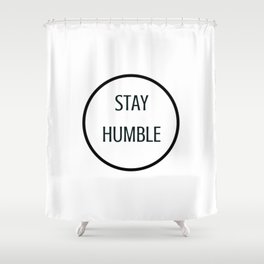 STAY HUMBLE Shower Curtain
