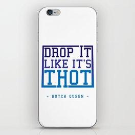 BQ - Drop it like it's THOT iPhone Skin