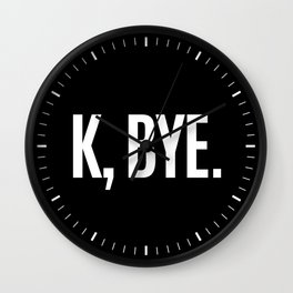 K, BYE OK BYE K BYE KBYE (Black & White) Wall Clock
