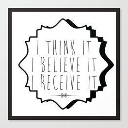 Think it, Believe it, Receive It Canvas Print