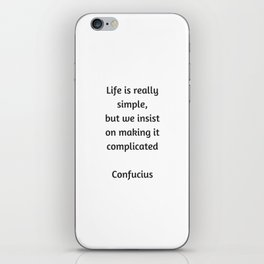 Confucius Quote - Life is really simple but we insist on making it complicated iPhone Skin