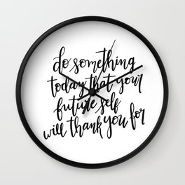 Do Something Today That Your Future Self Will Thank You For Wall Clock