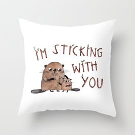 I'm Sticking With You beaver illustration with hand drawn typography Throw Pillow