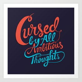 Cursed by all Ambitious Thoughts Art Print
