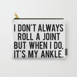 I Don't Always Roll A Joint But When I Do, It's My Ankle. Carry-All Pouch