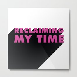 Reclaiming My Time Metal Print