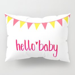 Hello Baby! It's your Birth-Day. Pillow Sham