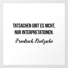 Tatsachen gibt es nicht, nur Interpretationen.  Friedrich Nietzsche Art Print