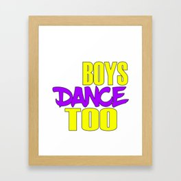 Awake your locomotive side! Perfect for a dancer and move-addict boy like you!Even Boys dance too! Framed Art Print