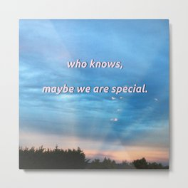 sometimes i think we are special Metal Print