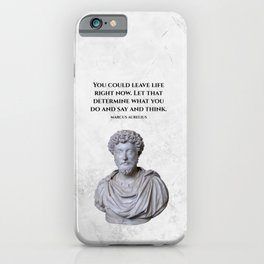 """""""You could leave life right now..."""" — Marcus Aurelius iPhone Case"""