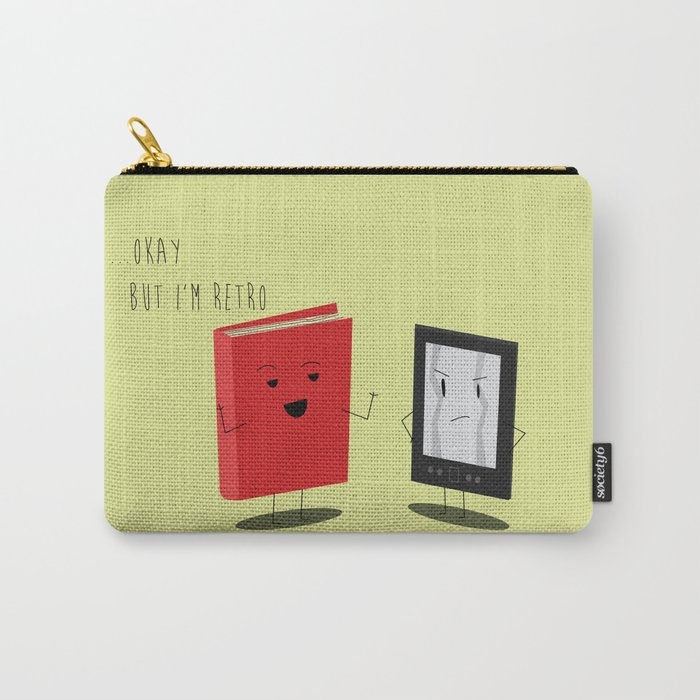 "Book vs Ebook ""Okay...but I'm retro"" Carry-All Pouch"