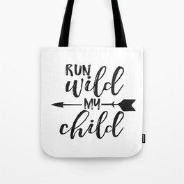 Run Wild My Child,Run Wild Moon Child,Funny Poster,Funny Kids Decor,Nursery Wall Art,Nursery Decor Tote Bag