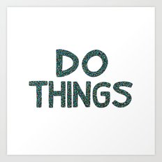 Do Things Art Print