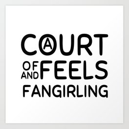 A Court of Feels and Fangirling Art Print