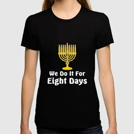 We Do it For 8 Days Hanukkah Funny Graphic T-shirt T-shirt