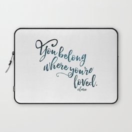 You belong where you're loved. Laptop Sleeve