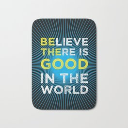 Believe There Is Good In The World Bath Mat
