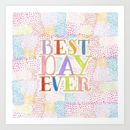 Best Day Ever + colorful dots Art Print