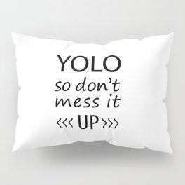 YOLO - don't mess it up Pillow Sham