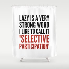 Lazy is a Very Strong Word I Like to Call it Selective Participation (Crimson) Shower Curtain