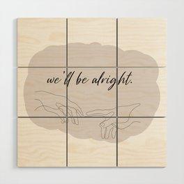 we'll be alright  Wood Wall Art