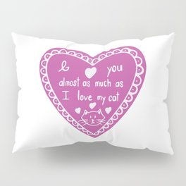 I love you almost as much as my cat Pillow Sham