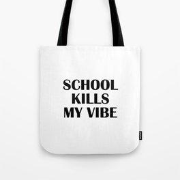 School kills my vibe Tote Bag